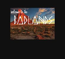 Welcome To The Badlands Unisex T-Shirt
