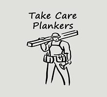 Take Care Plankers Unisex T-Shirt