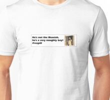 He's not the Messiah, he's a very naughty boy! - #respill Unisex T-Shirt