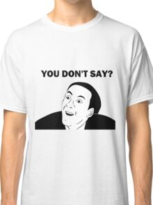 You don't say (HD) Classic T-Shirt