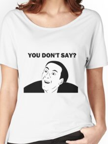 You don't say (HD) Women's Relaxed Fit T-Shirt