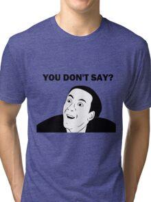 You don't say (HD) Tri-blend T-Shirt