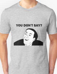 You don't say (HD) T-Shirt