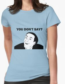 You don't say (HD) Womens Fitted T-Shirt