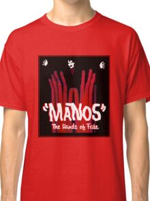 Manos!  The Hands of Fate Classic T-Shirt
