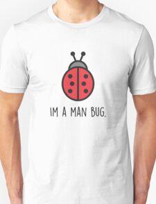 Im a Man Bug. Unisex T-Shirt
