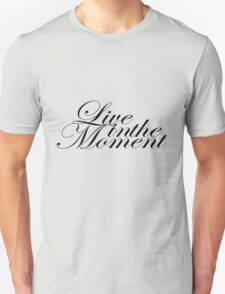 Live in the Moment - Black Font Unisex T-Shirt