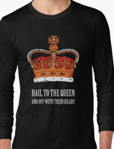 Hail to the Queen! (Large) Long Sleeve T-Shirt