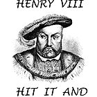 Henry VIII, Hit It And Quit It by CultureCloth