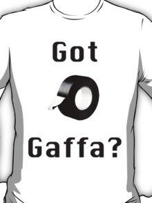 Got Gaffa? T-Shirt