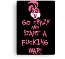 Go Crazy And Start A Fucking War Poster (Explicit) Canvas Print