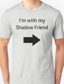 I'm with my Shadow Friend T-Shirt