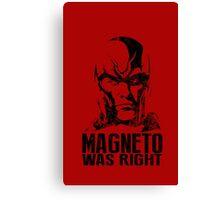 Magneto was right Canvas Print