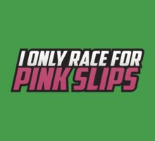 I ONLY RACE FOR PINK SLIPS One Piece - Short Sleeve