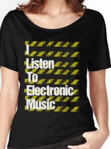 I Listen to Electronic Music  Women's Relaxed Fit T-Shirt