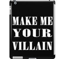 Make Me Your Villain iPad Case/Skin