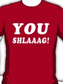 YOU SHLAAAG! T-Shirt