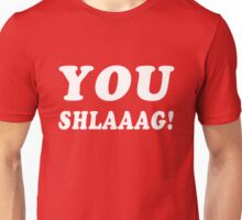 YOU SHLAAAG! Unisex T-Shirt