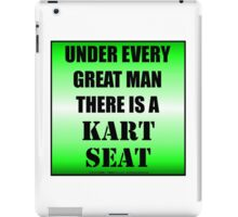 Under Every Great Man There Is A Kart Seat iPad Case/Skin