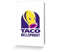Taco Bellsprout Greeting Card