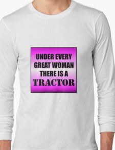 Under Every Great Woman There Is A Tractor Long Sleeve T-Shirt