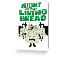 Night of the living Bread Greeting Card