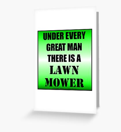 Under Every Great Man There Is A Lawn Mower Greeting Card
