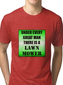 Under Every Great Man There Is A Lawn Mower Tri-blend T-Shirt