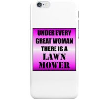 Under Every Great Woman There Is A Lawn Mower iPhone Case/Skin