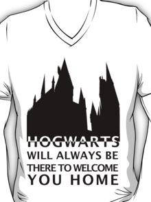 Hogwarts Will Always Be There To Welcome You Home (Variation) T-Shirt