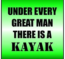 Under Every Great Man There Is A Kayak by cmmei
