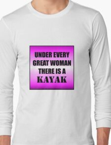 Under Every Great Woman There Is A Kayak Long Sleeve T-Shirt