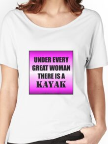 Under Every Great Woman There Is A Kayak Women's Relaxed Fit T-Shirt
