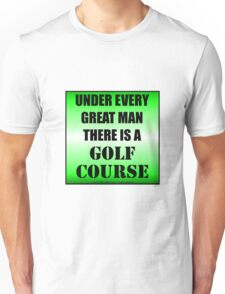 Under Every Great Man There Is A Golf Course Unisex T-Shirt