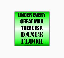 Under Every Great Man There Is A Dance Floor Unisex T-Shirt