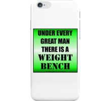 Under Every Great Man There Is A Weight Bench iPhone Case/Skin