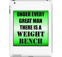 Under Every Great Man There Is A Weight Bench iPad Case/Skin
