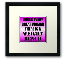 Under Every Great Woman There Is A Weight Bench Framed Print