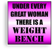 Under Every Great Woman There Is A Weight Bench Canvas Print