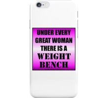 Under Every Great Woman There Is A Weight Bench iPhone Case/Skin