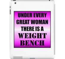 Under Every Great Woman There Is A Weight Bench iPad Case/Skin