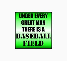 Under Every Great Man There Is A Baseball Field Unisex T-Shirt