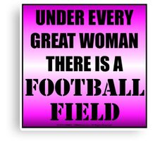 Under Every Great Woman There Is A Football Field Canvas Print