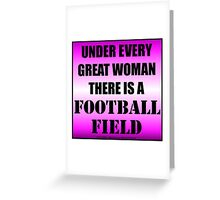 Under Every Great Woman There Is A Football Field Greeting Card