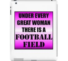 Under Every Great Woman There Is A Football Field iPad Case/Skin