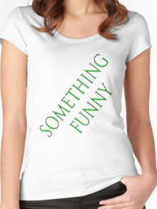 something funny on a t-shirt Women's Fitted Scoop T-Shirt