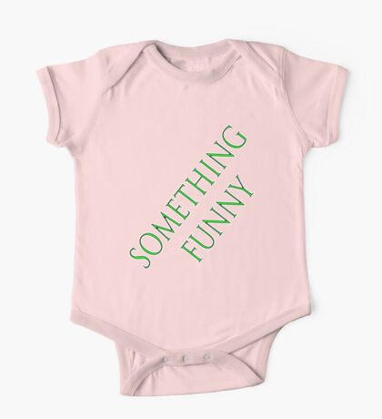 something funny on a t-shirt One Piece - Short Sleeve