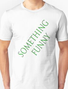 something funny on a t-shirt Unisex T-Shirt
