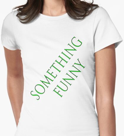 something funny on a t-shirt Womens Fitted T-Shirt