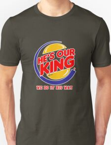 He's our king T-Shirt